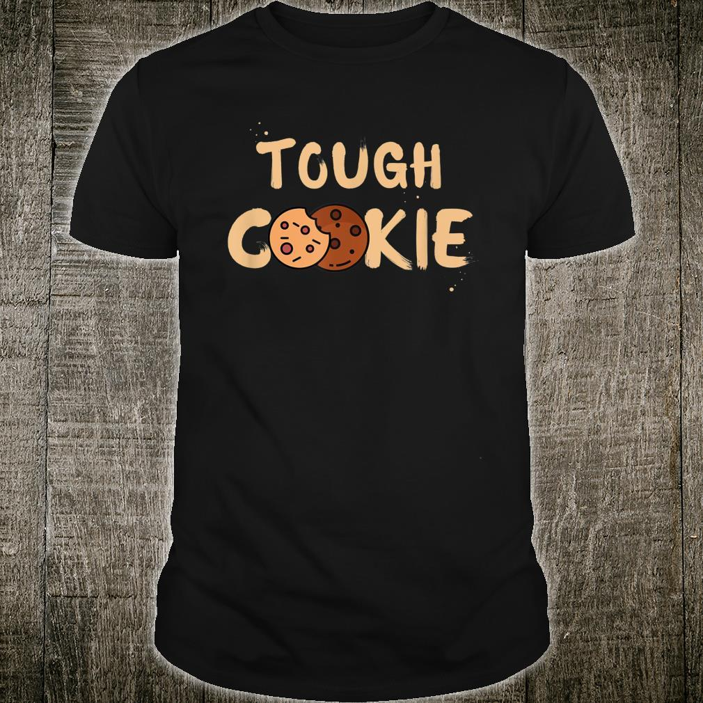 Tough Cookie Feeling Good, Empowering and Cute Design Shirt