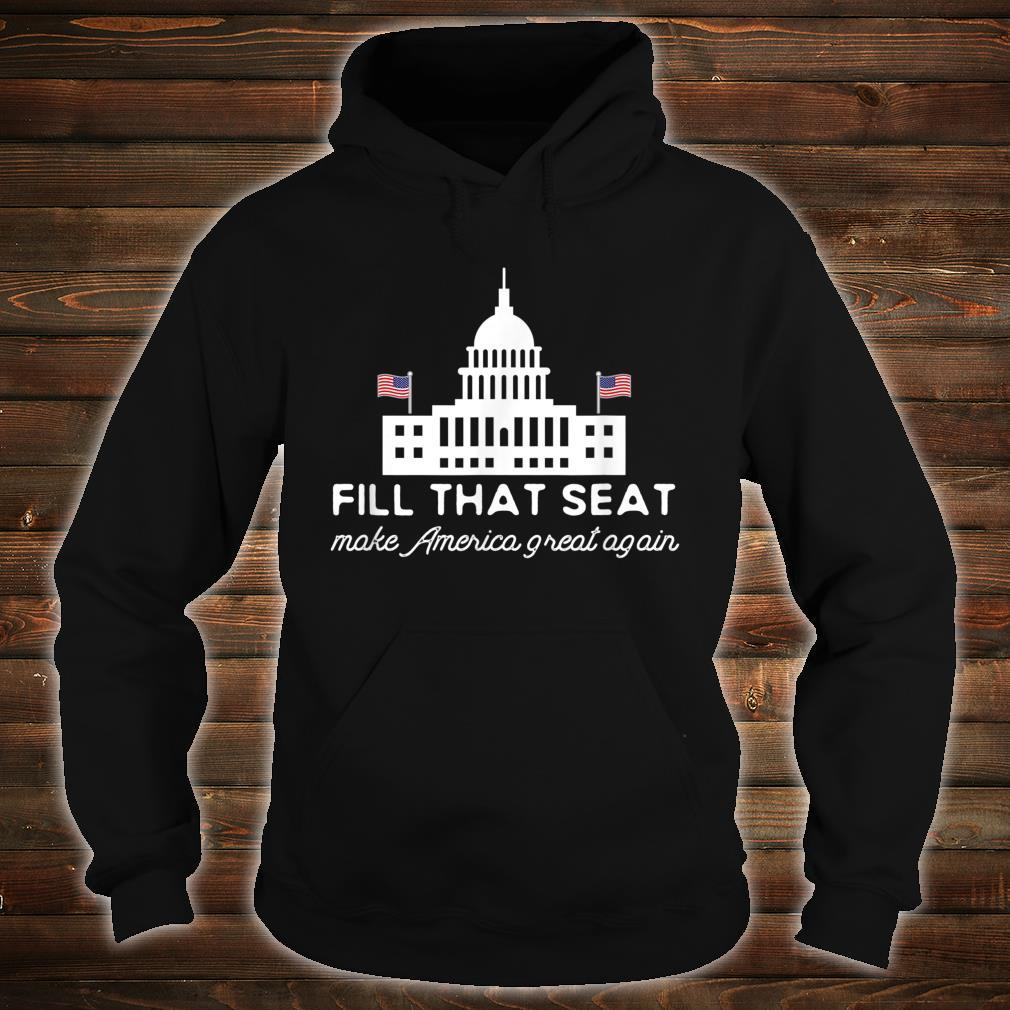 USA White House President Election Trump Fill That Seat Shirt hoodie