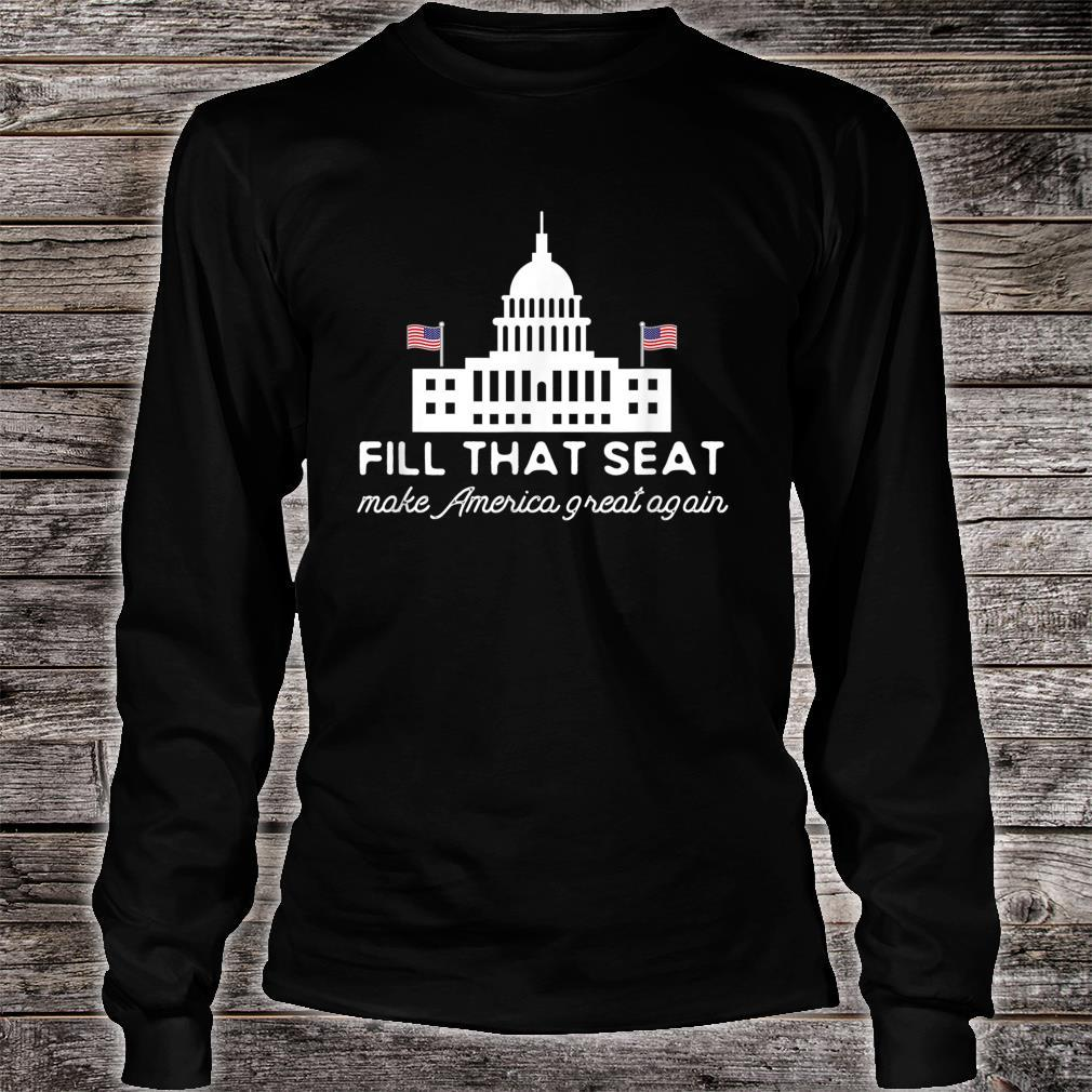 USA White House President Election Trump Fill That Seat Shirt long sleeved