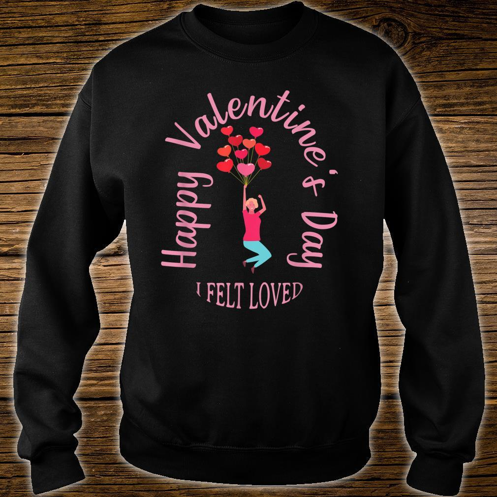 Valentine's Day I Felt Loved Shirt sweater