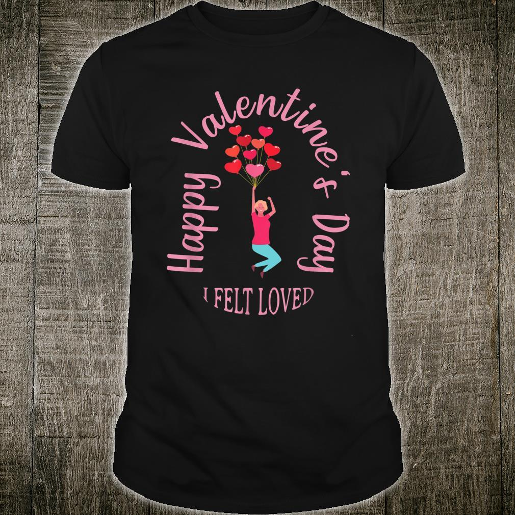Valentine's Day I Felt Loved Shirt