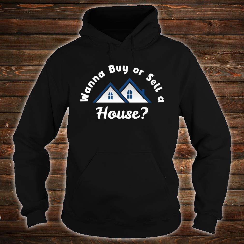Wanna Buy or Sell A House Real Estate Marketing Shirt hoodie