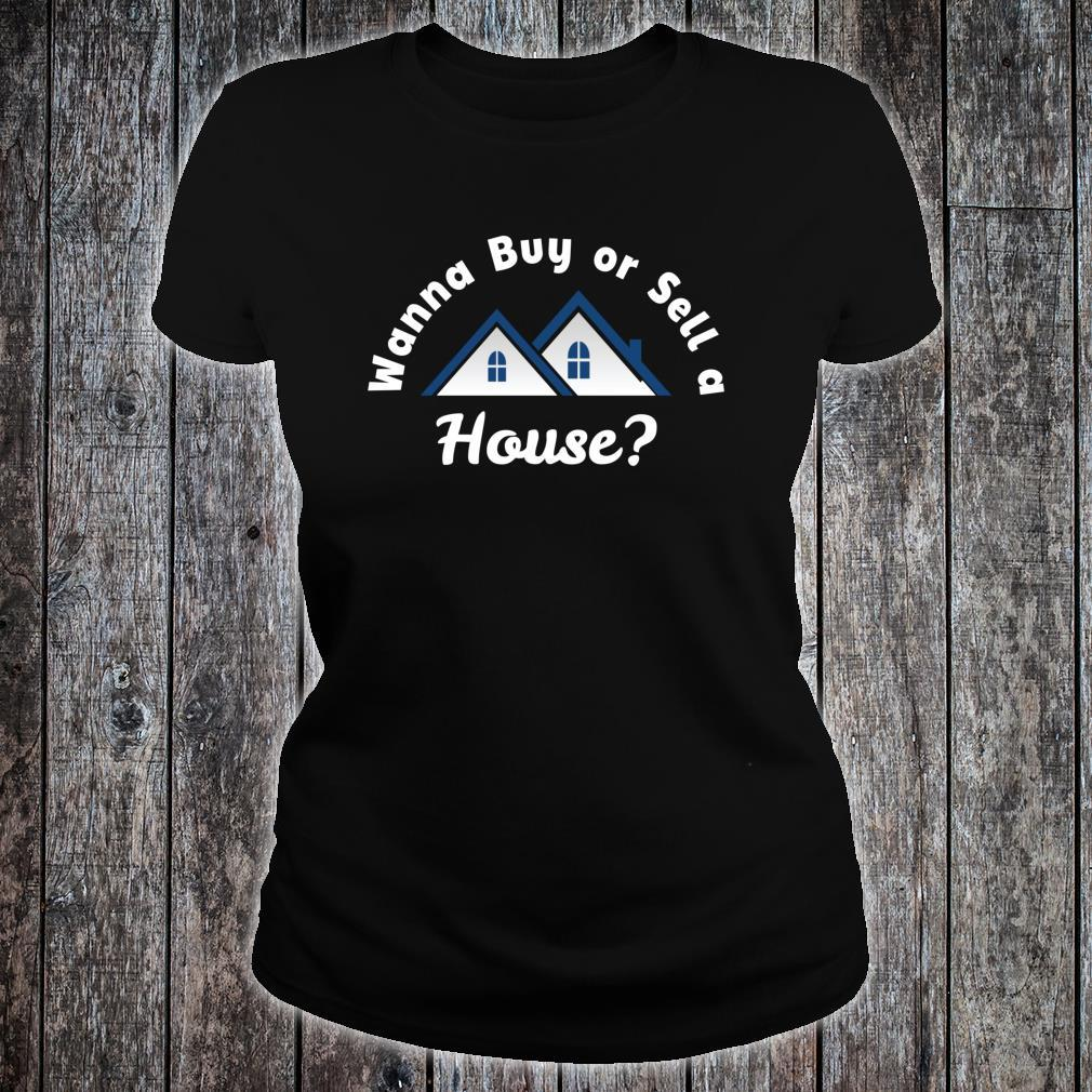 Wanna Buy or Sell A House Real Estate Marketing Shirt ladies tee