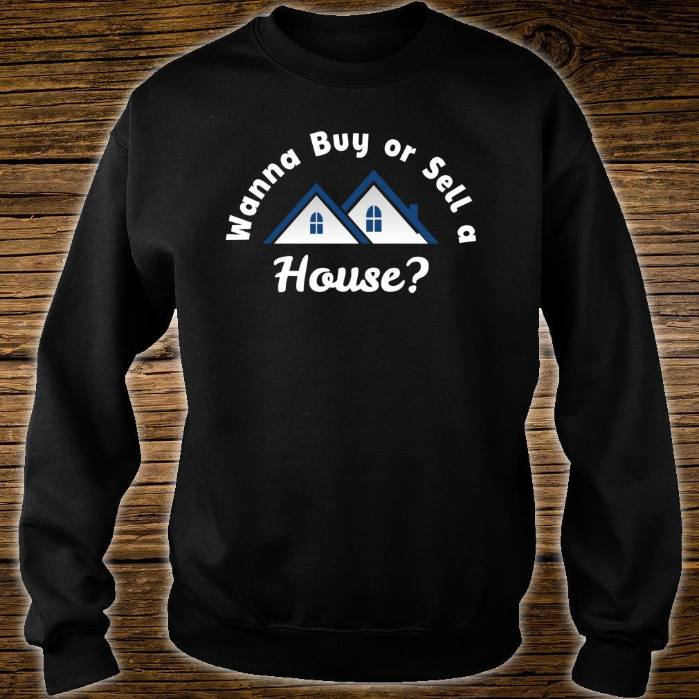 Wanna Buy or Sell A House Real Estate Marketing Shirt sweater