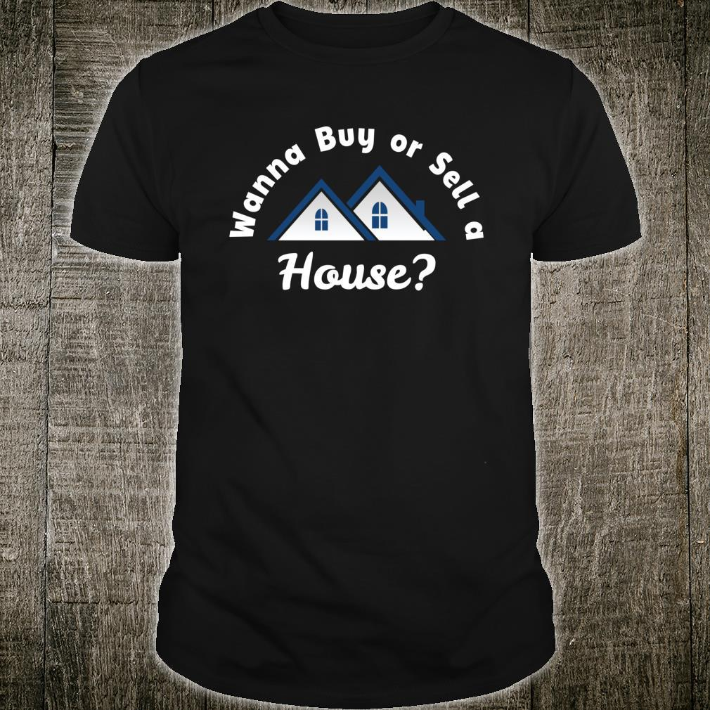 Wanna Buy or Sell A House Real Estate Marketing Shirt