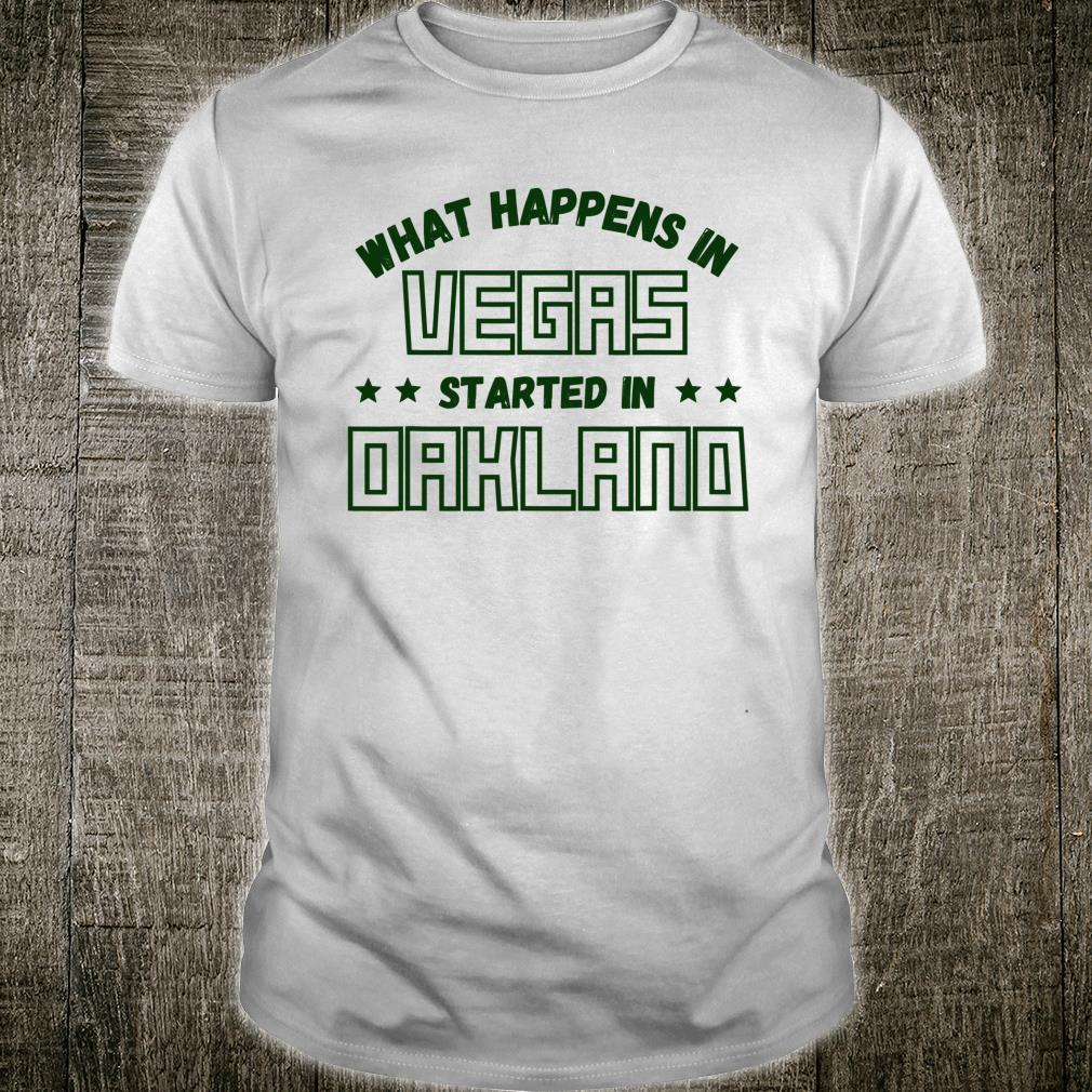What Happens in Vegas Started in Oakland Shirt