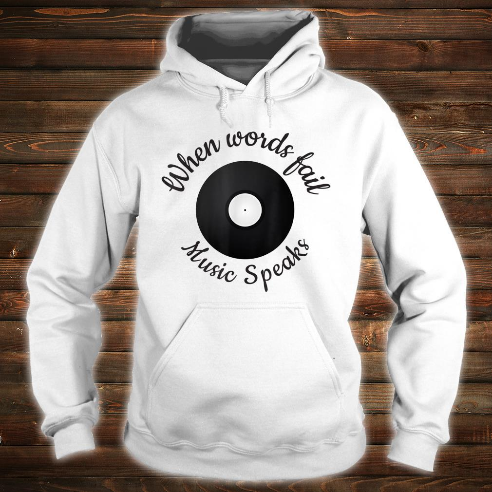 When Words Fail Music Speaks, Music Quote For Musician Shirt hoodie