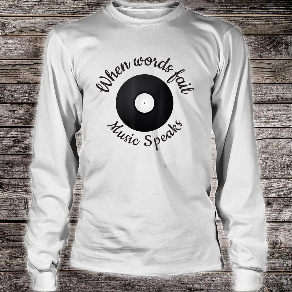 When Words Fail Music Speaks, Music Quote For Musician Shirt long sleeved