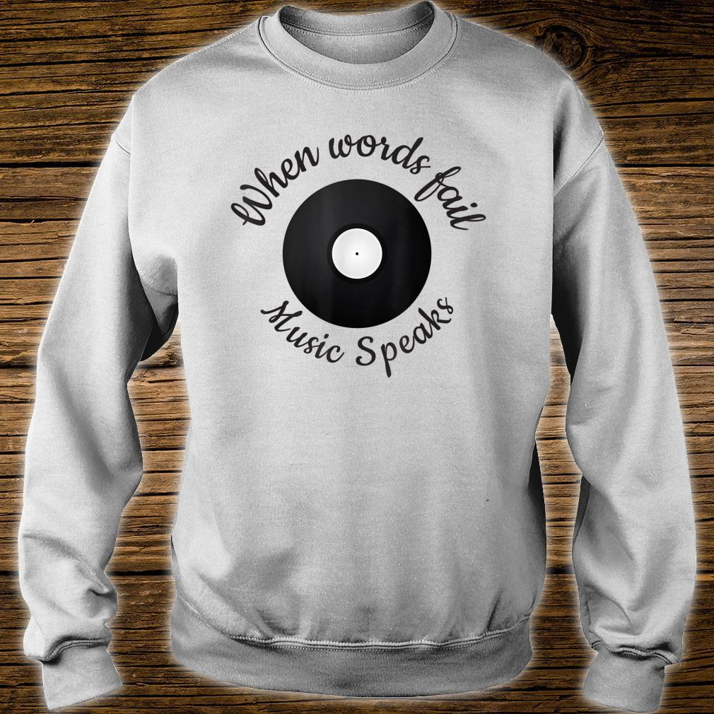When Words Fail Music Speaks, Music Quote For Musician Shirt sweater