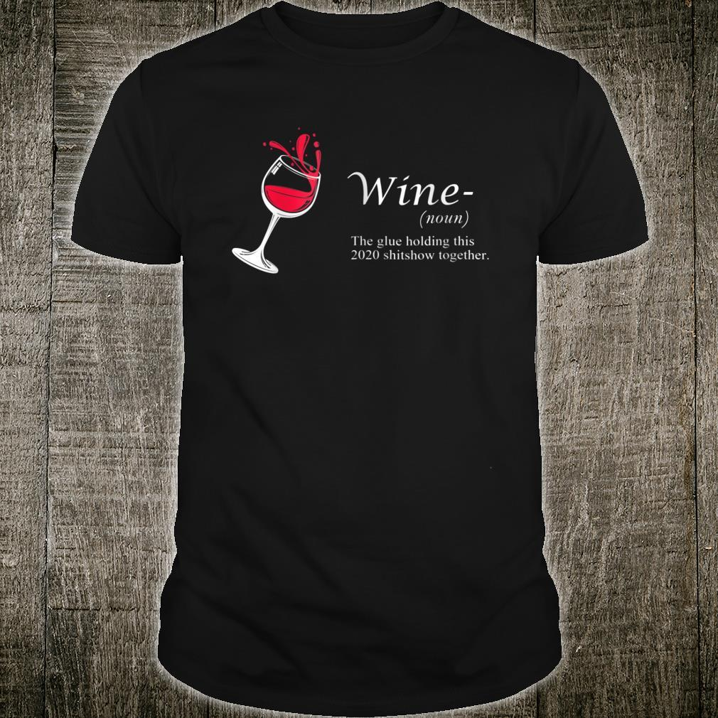Wine 2020 Definition Glue Holding Shitshow Together Shirt