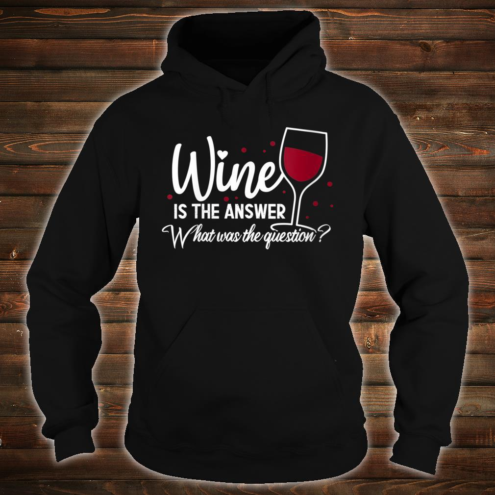 Wine Is The Answer What Was The Question Wine Glass Shirt hoodie