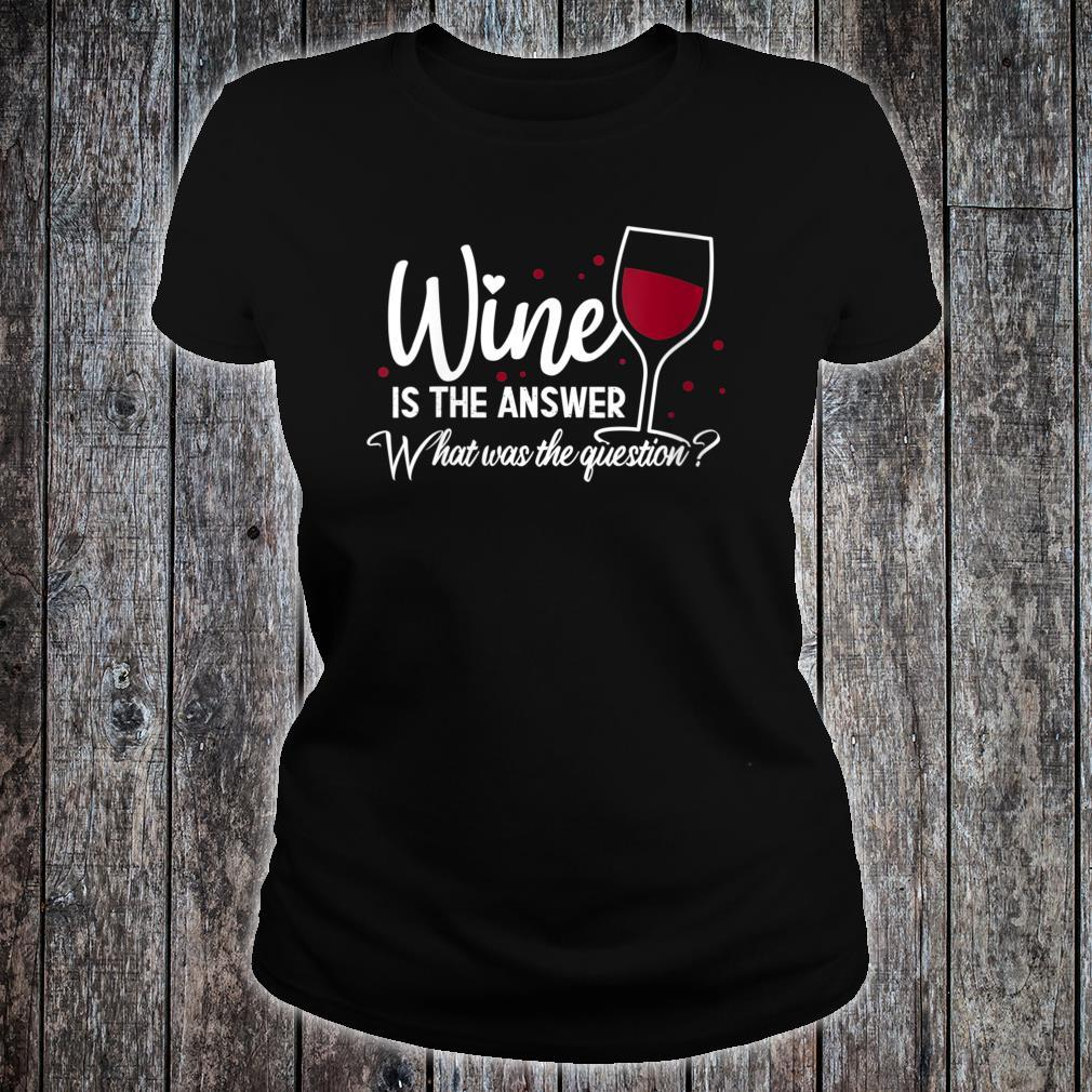 Wine Is The Answer What Was The Question Wine Glass Shirt ladies tee