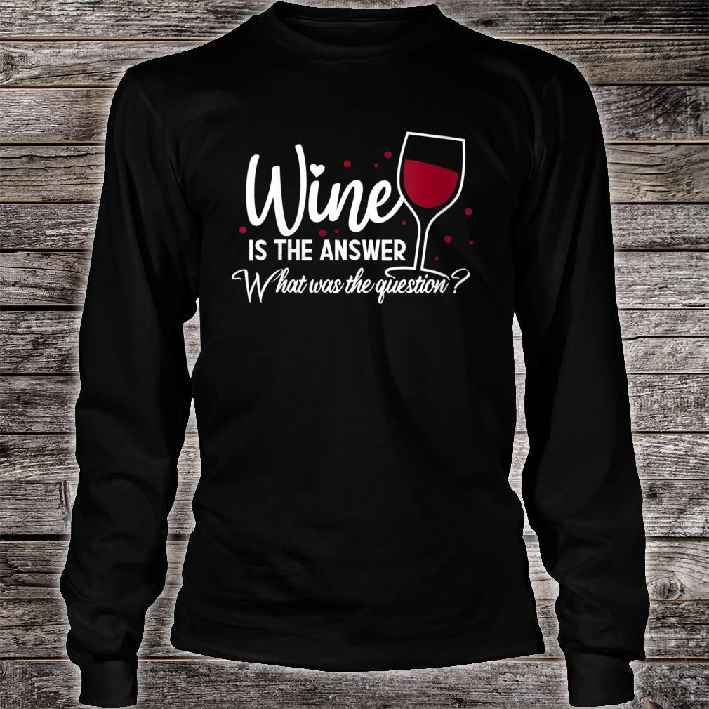 Wine Is The Answer What Was The Question Wine Glass Shirt long sleeved