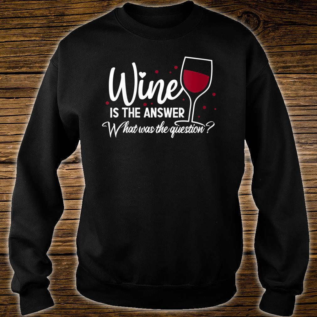 Wine Is The Answer What Was The Question Wine Glass Shirt sweater