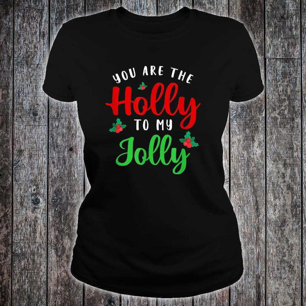 You Are The Holly To My Jolly Holiday Quotes Christmas Shirt ladies tee