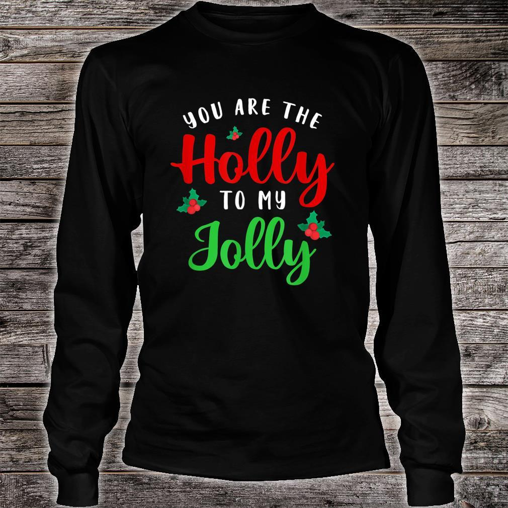 You Are The Holly To My Jolly Holiday Quotes Christmas Shirt long sleeved