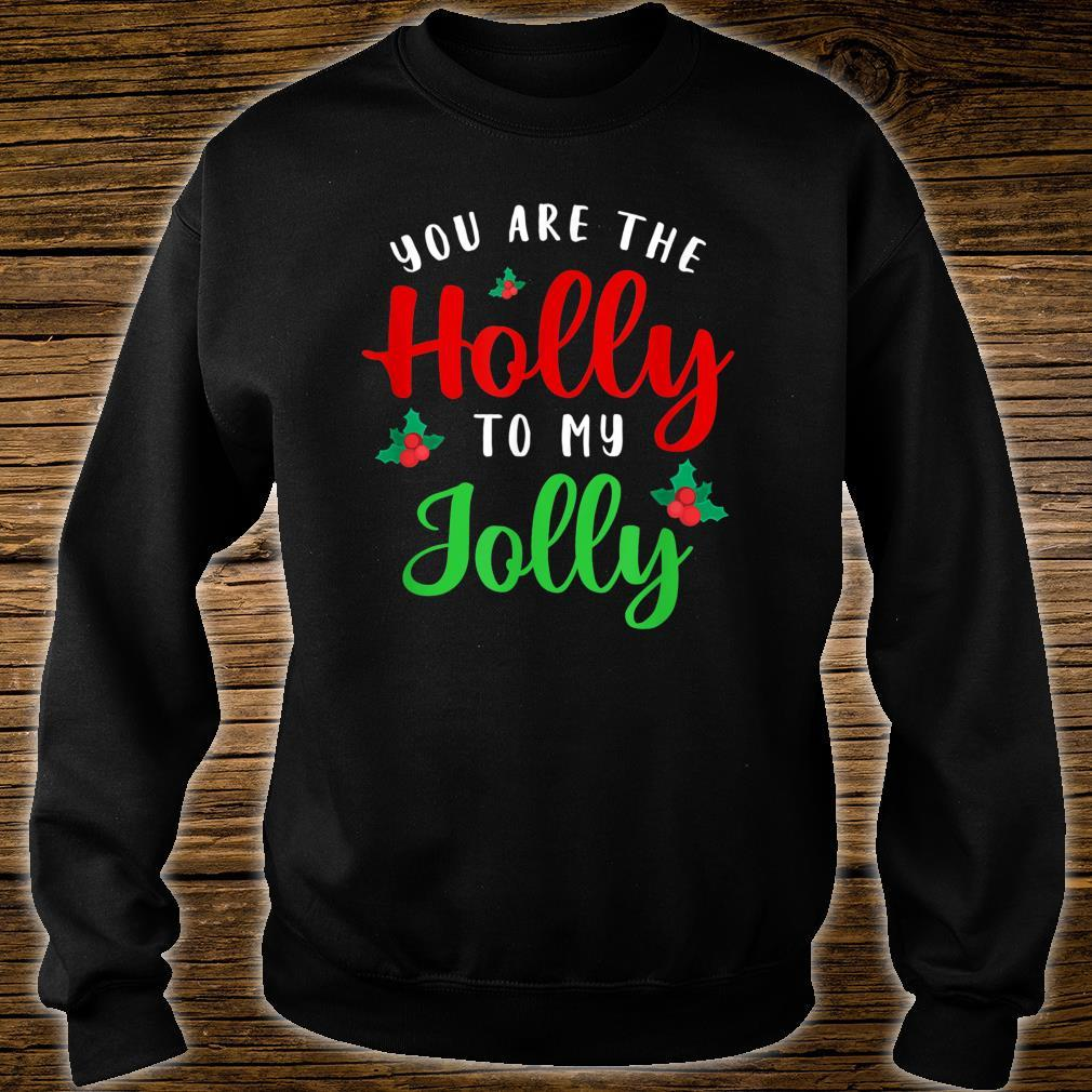 You Are The Holly To My Jolly Holiday Quotes Christmas Shirt sweater