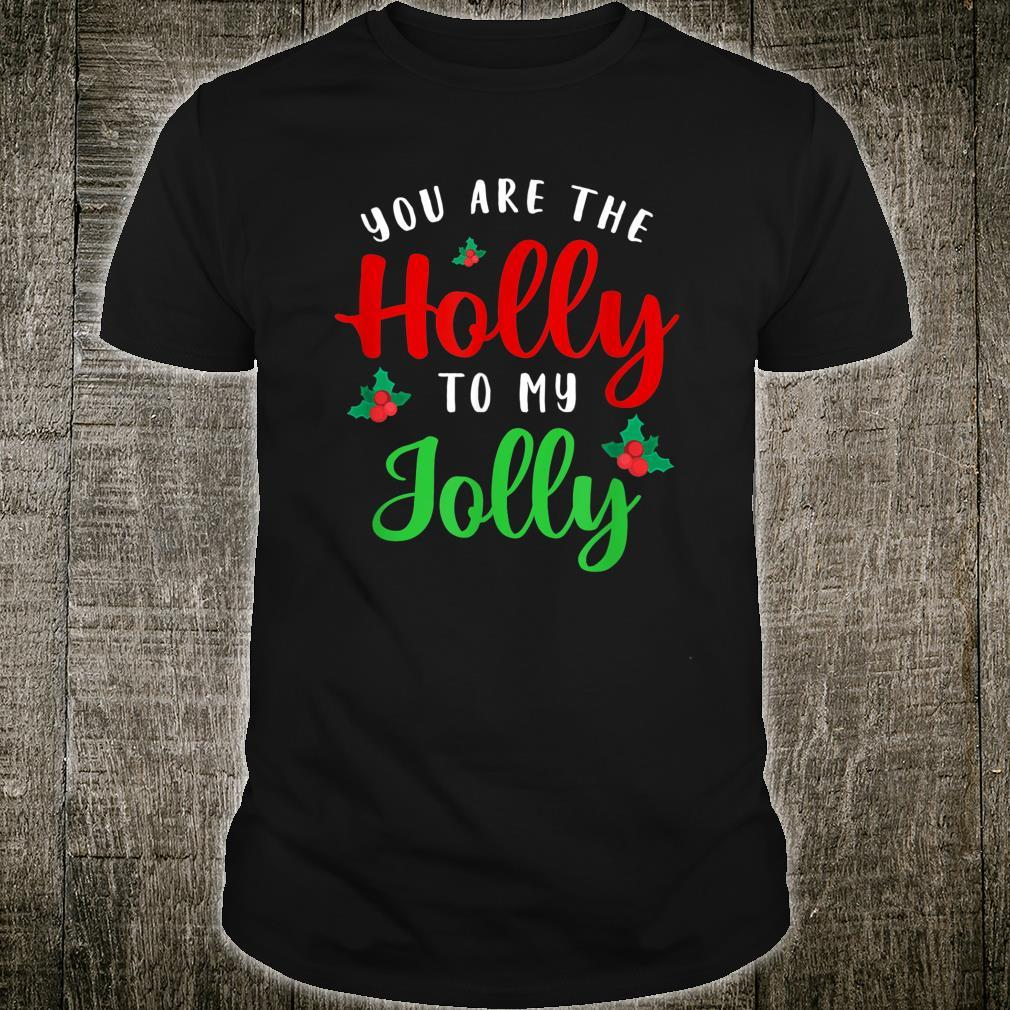 You Are The Holly To My Jolly Holiday Quotes Christmas Shirt