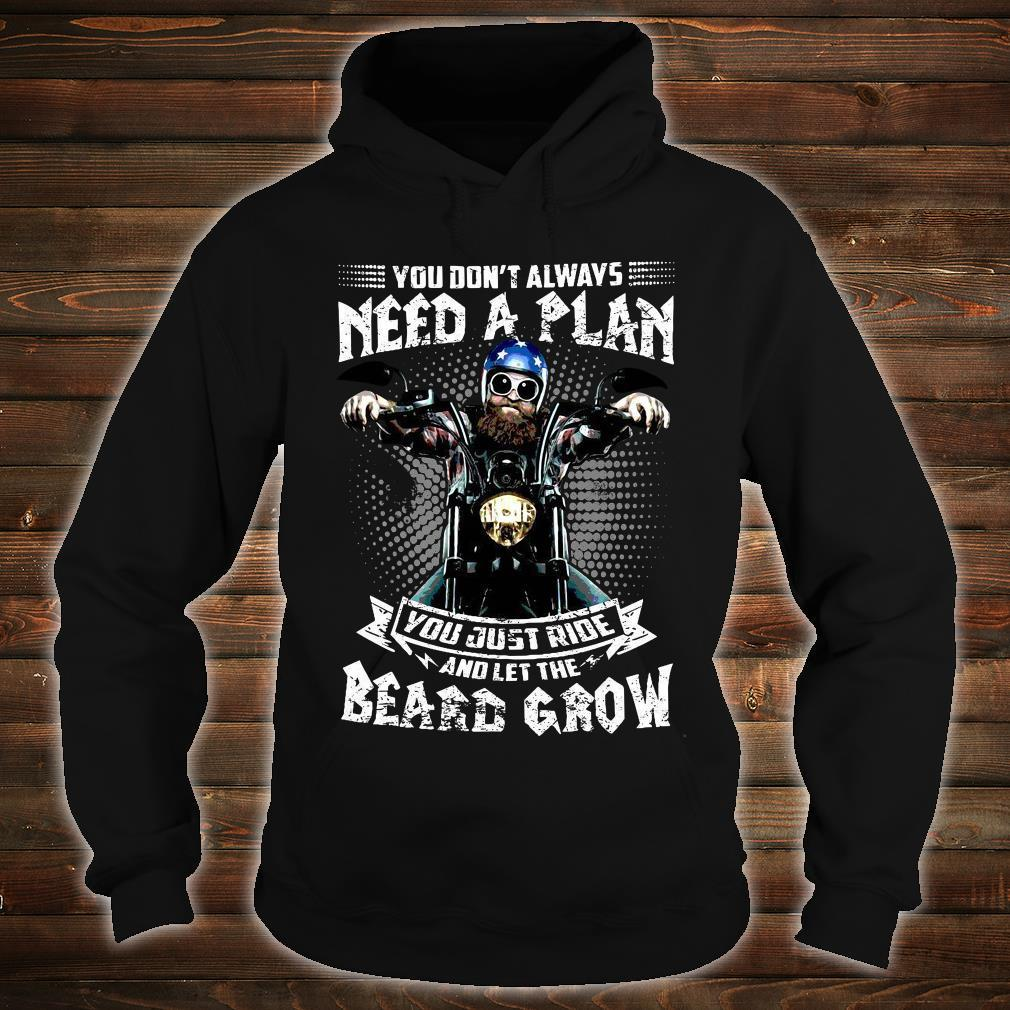 You Don't Always Need A Plan You Just Ride And Let The Beard Grow Shirt hoodie
