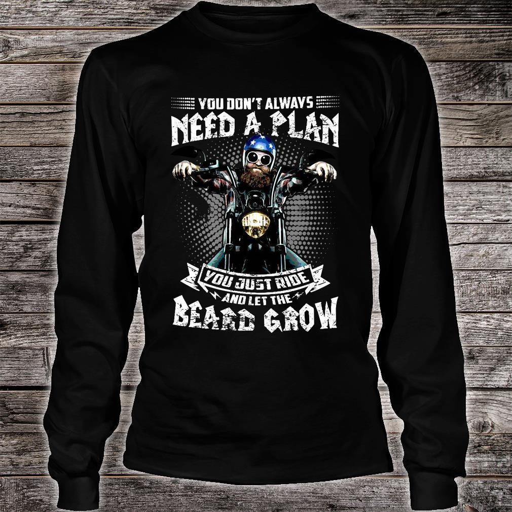 You Don't Always Need A Plan You Just Ride And Let The Beard Grow Shirt long sleeved