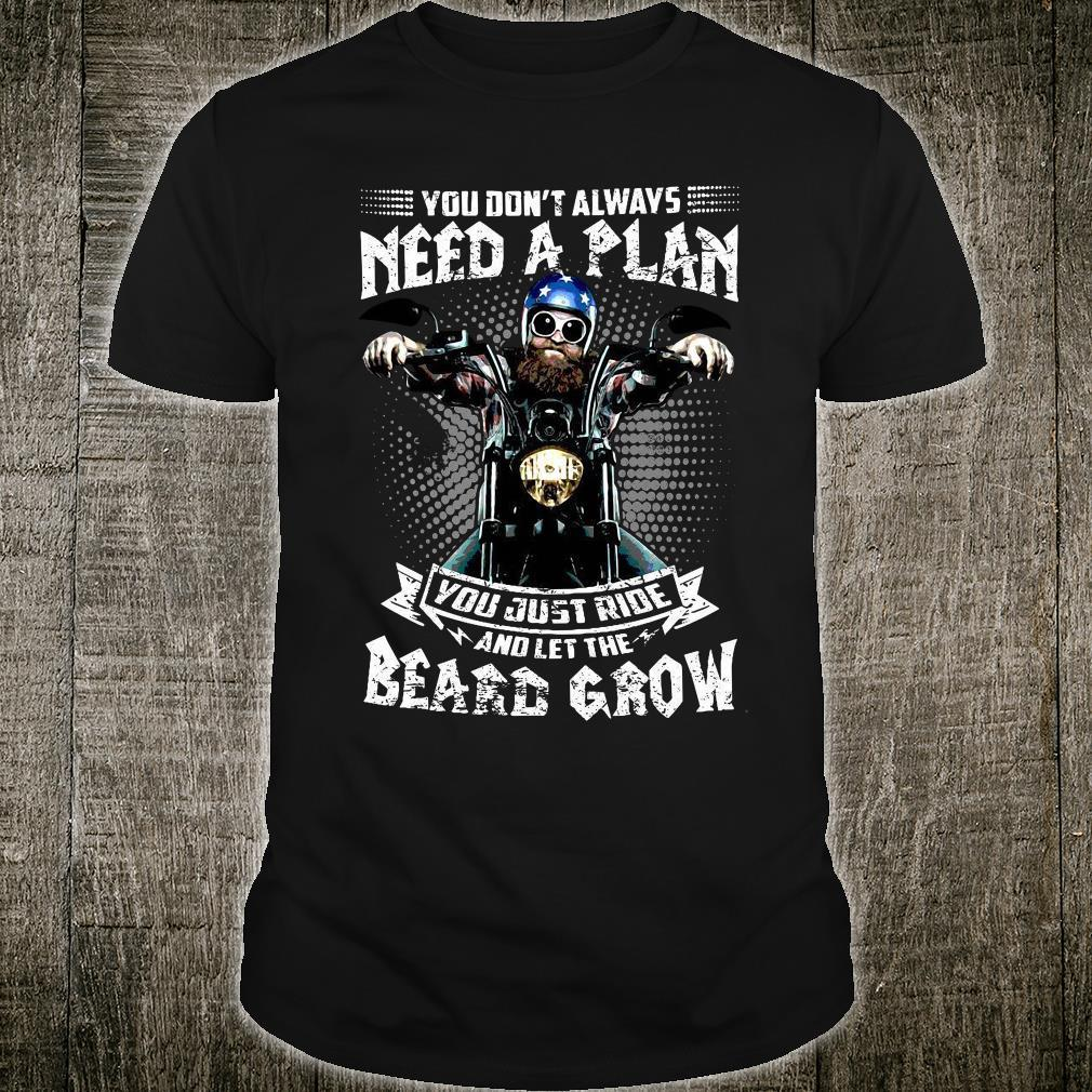 You Don't Always Need A Plan You Just Ride And Let The Beard Grow Shirt